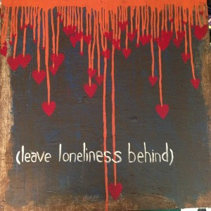 (leave loneliness behind)